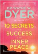 10 Secrets for Success and Inner Peace - Dr Wayne Dyer